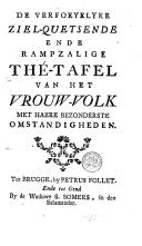 Image from object titled De verfoeyelyke ziel-quetsende ende rampzalige thé-tafel van het vrouw-volk met haere bezonderste omstandigheden