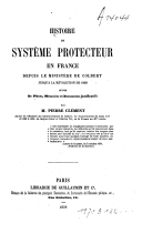 Image from object titled Histoire du système protecteur en France depuis le ministère de Colbert jusqu' à la révolution de 1848 suivi de pièces, mémoires et documents justificatifs