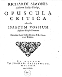 Image from object titled Richardi Simonis ... Opuscula critica adversus Isaacum Vossium anglicanae ecclesiae canonicum. Defenditur sacer codex Ebraicus & B. Hieronymi Tralatio