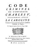 Image from object titled Code criminel de l'empereur Charles V, vulgairement appellé la Caroline contenant les loix qui sont suivies dans les jurisdictions criminelles de l'empire