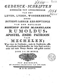 Image from object titled Gedenck-schriften dienende tot ophelderinge van het leven, lyden, wonderheden ende duysent-iaerige eer-bewysinge van den Heyligen ... Rumoldus ..