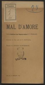 Image from object titled Mal d'amore : Dalla Medicina d'una Ragazza malata di P. Ferrari : Libretto in due atti / di F. Fontana ; Musica di Angelo Mascheroni