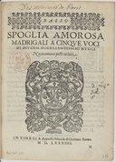 Image from object titled SPOGLIA AMOROSA // MADRIGALI A CINQVE VOCI // DI DIVERSI ECCELLENTISSIMI MVSICI // Nuovamente posti in luce. [Marque de Scotto] // IN VINEGIA Appresso l'Herede di Girolamo Scotto. // MD. LXXXIIII. //
