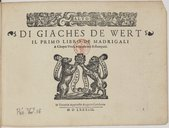 Image from object titled DI GIACHES DE WERT // IL PRIMO LIBRO DE MADRIGALI // A Cinque Voci, novamente Ristampati. [Marque de Gardano] // In Venetia Appresso Angelo Gardano // M D LXXXIII. //