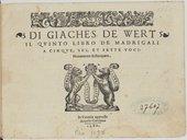 Image from object titled DI GIACHES DE WERT // IL QUINTO LIBRO DE MADRIGALI // A CINQUE, SEI, ET SETTE VOCI : // Nova mente Ristampato. [Marque de Gardano.] In Venetia appresso // Angelo Gardano // 1580. //. O nè miei danni
