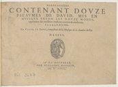 Image from object titled DODECACORDE // CONTENANT DOVZE // PSEAVMES DE DAVID, MIS EN // MVSIQUE SELON LES DOVZE MODES, approuvez des meilleurs Autheurs anciens et modernes. // à 2. 3. 4. 5. 6. et 7. voix. // Par CLAVD. LE IEVNE, Compositeur de la Musique de la Chambre du Roy. // [Vignette] A LA ROCHELLE, // PAR HIEROSME HAVLTIN//M. D. XCVIII. //