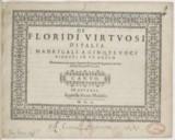 Image from object titled De floridi virtuosi d'Italia madrigali a cinque voci ridotti in un corpo. Nuovamente con ogni diligentia stampati & seguendo l'ordine dei suoi toni posti in luce