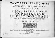 Image from object titled Cantates françoises a voix seule, avec symphonies . Dédiées a son altesse royale monseigneur le duc d'Orléans, par Jean-Baptiste Stuck, Florentin. Livre premier