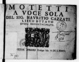 Image from object titled Motetti a voce sola del Sig. Mauritio Cazzati. Libro ottavo, opera sessantacinque