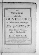 Image from object titled De Renaud ouverture et morceaux, arrangés en quatuor pour deux violons, alto et violoncelle par M. Meunier