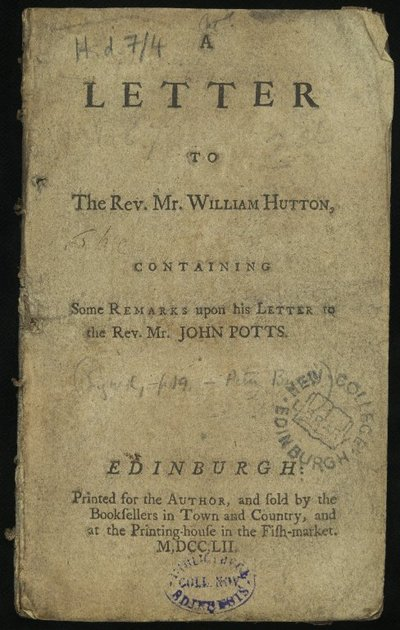 A Letter to the Rev. Mr. William Hutton, containing some remarks upon his letter to the Rev. John Potts