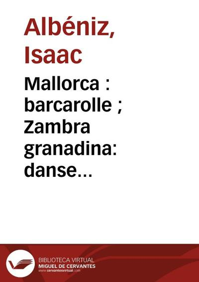 Mallorca : barcarolle ; Zambra granadina: danse orientale