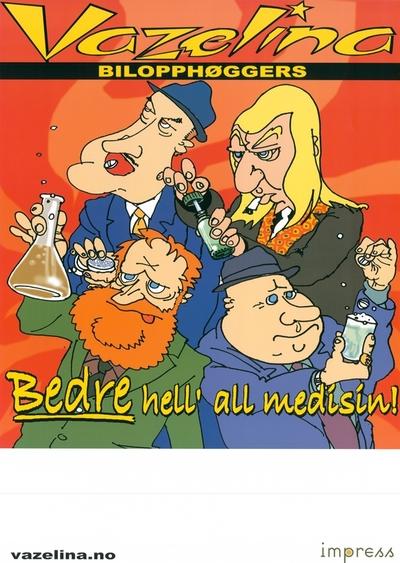 Vazelina Bilopphøggers / Bedre hell' all medisin!; Plakat