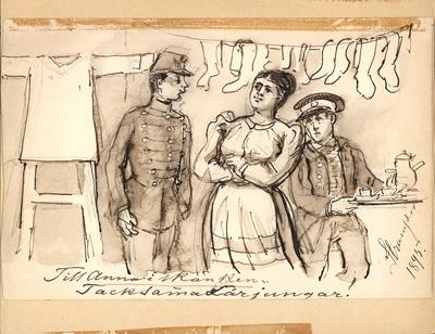 """Teckning av Fritz von Dardel. """"Till Anna i skänken. Tacksamma lärljungar"""". """"Strumpor 1895."""" En kvinna och två män. Till vänster en soldat, till höger en betjänt på väg med kaffebricka. I taket hänger strumpor på tork. Till..."""