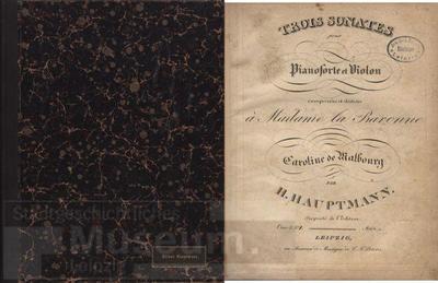 Trois Sonates pour Pianoforte et Violon composées et dédiées à Madame la Baronne Caroline de Walbourg par H. Hauptmann.; Trois Sonates pour le Pianoforte et Violon composées et dédiées à S. A. Madame la Princesse Sophie...