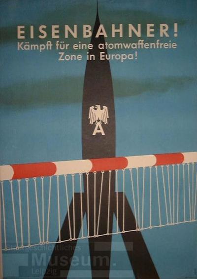 Eisenbahner! Kämpft für eine atomwaffenfreie Zone in Europa!; Plakat