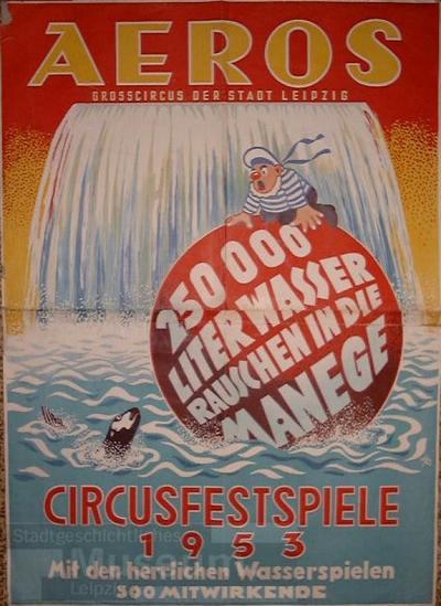 AEROS Grosszirkus der Stadt Leipzig 25000 Liter Wasser rauschen in die Manege Circus-Festspiele 1953 Mit herrlichen Wasserspielen 300 Mitwirkende; Plakat