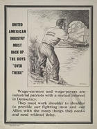 "United american industry must back up the boys ""over there"" wage-earners and wage-payers are industrial patriots with a mutual interest in Democracy.."