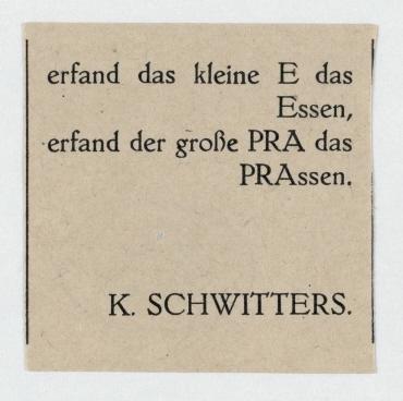 erfand das kleine E das / Essen, / erfand der große PRA das / PRAssen. / K. Schwitters. Merz-Propagandazettel