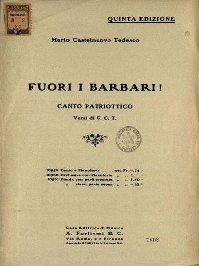 Fuori i barbari!  : canto patriottico  / versi di U.C.T.  ; musica di Mario Castelnuovo Tedesco