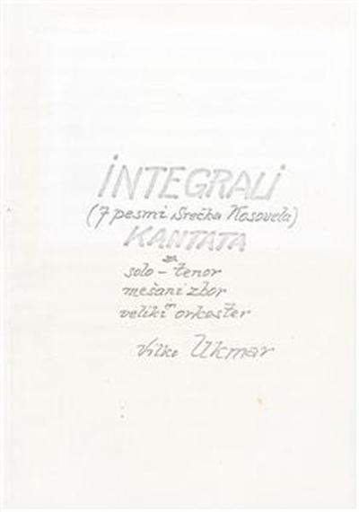 Integrali; (7 pesmi Srečka Kosovela); Kantata za solo-tenor, mešani zbor in veliki orkester