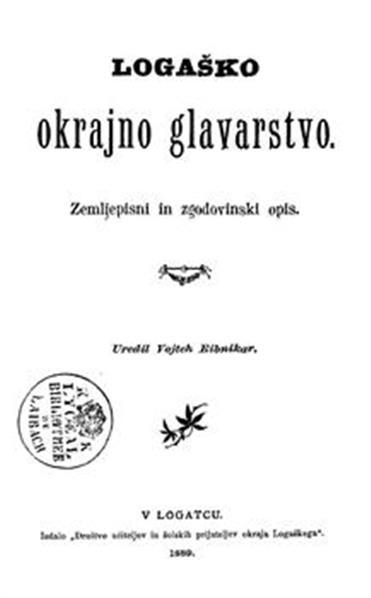 Image from object titled Logaško okrajno glavarstvo; zemljepisni in zgodovinski opis