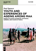 Youth and Experiences of Ageing among Maa. Models of Society Evoked by the Maasai, Samburu, and Chamus of Kenya | Paul Spencer