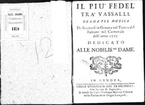 Image from object titled Il più fedel tra' vassalli, drama per musica da recitarsi in Genova nel Teatro del Falcone nel Carnovale dell'anno 1727. Dedicato alle nobilis.me dame