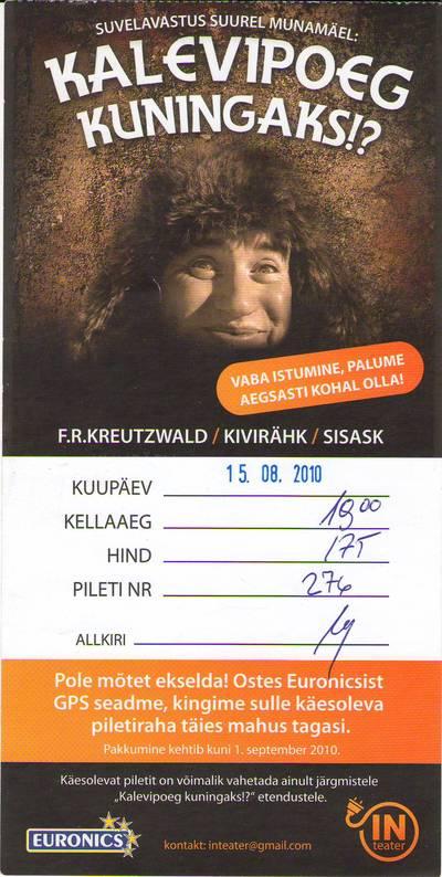 Teatripilet. KALEVIPOEG KUNINGAKS!? IN teater, 2010.