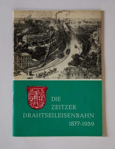 Die Zeitzer Drahtseileisenbahn 1877 - 1959