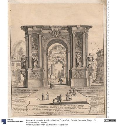 Arco Trionfale Fatto Erigere Dal ... Dvca Di Parma Alle Glorie ... Di ... Papa Innocenzo XIII In Occasione Del Passaggio Della Santita Sva Al Possesso ... 1721. Disegno et Invenzione di Pompeo Aldrovandini ... Intagliato...
