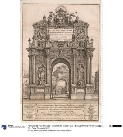 Arco Trionfale Fatto Inalzare Dal ... Duca Di Parma Per Il Passaggio ... Di ... Papa Clemente XII Al Possesso ... 1730. Disegno, et Invenzione di Pompeo Aldrovandini ... In Roma nella Stamperia del sud.o L. F. de Rossi ......