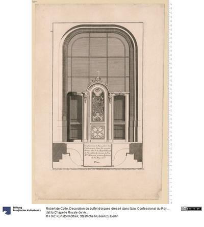 Decoration du buffet d'orgues dressé dans [bzw. Confessional du Roy ... de] la Chapelle Royale de Versailles ... du dessein de Feu Mr. Mansard ... A Paris chez [Ch. Ant.] Jombert ...
