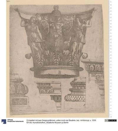 2) Kapitell mit zwei Siegesgöttinnen, unten noch vier Bauteile, bez. mit Monogr. u. 1559.