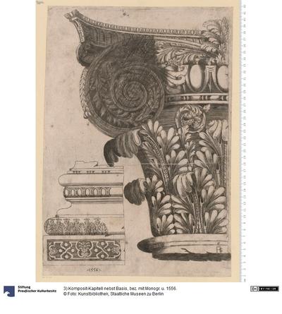 3) Komposit-Kapitell nebst Basis, bez. mit Monogr. u. 1556.