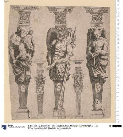 4) drei große u. zwei kleine Hermen (Saturn, Mars, Merkur), bez. mit Monogr. u. 1556.