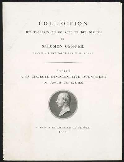 Titelblad: Collection des tableaux en gouache et des dessins de Salomon Gessner....; Tableaux en gouache...de Salomon Gessner, gravées a l'eau forte par W. Kolbe. Premier Cahier