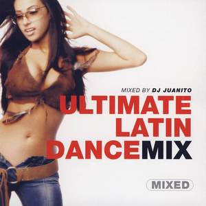 Ultimate Latin Dance Mix- Mixed By DJ Juanito