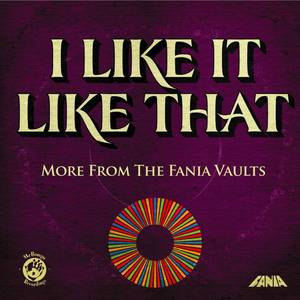 I Like It Like That: More From The Fania Vaults