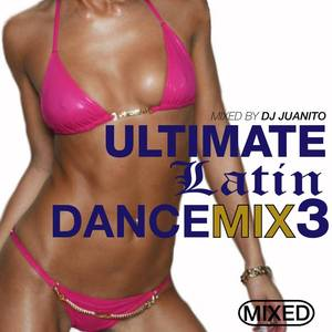 Ultimate Latin Dance Mix 3 (Mixed by DJ Juanito)