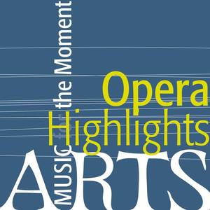 Music for the Moment: Opera Highlights