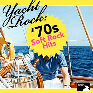 Yacht Rock: '70s Soft Rock Hits