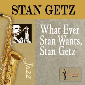 Whatever Stan Wants, Stan Getz
