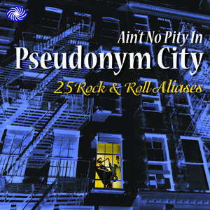 Ain't No Pity In Pseudonym City: 25 Rock & Roll Aliases