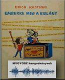 Emberke meg a kislány; MVGYOSZ hangoskönyvek; Magyar Vakok és Gyengénlátók Országos Szövetségének hangoskönyvtára; 2660.