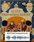 Alice Csodaországban; MVGYOSZ hangoskönyvek; Magyar Vakok és Gyengénlátók Országos Szövetségének hangoskönyvtára; 168.