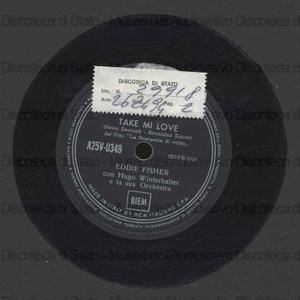 Take me love ; Just one more time / Eddie Fisher e orchestra ; Winterhalter, direttore