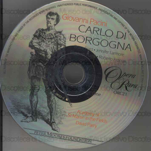 Carlo di Borgogna : Melodramma romantico in three parts Woords by Gaetano Rossi / Giovanni Pacini ; Geoffrey Mitchell Choir ; Academy of St. Martin in the Fields ; David Parry, conductor ; [cast]: B. Ford, E. Futral, R....
