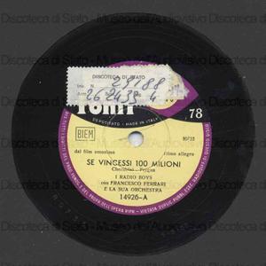 Se vincessi 100 milioni ; Nel silenzio della sera / I Radio Boys ; F. Ferrari dirige la sua Orchestra