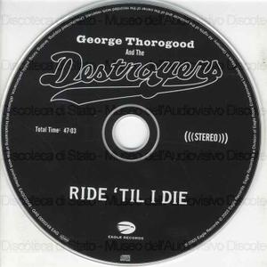 Ride ''''til I die / George Thorogood & The Destroyers